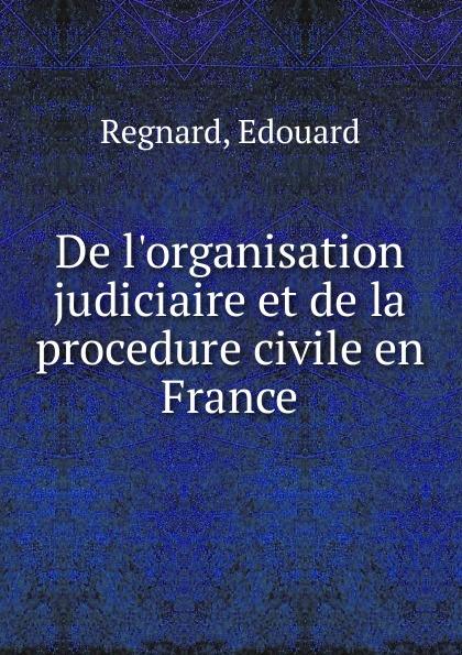где купить Edouard Regnard De l.organisation judiciaire et de la procedure civile en France по лучшей цене
