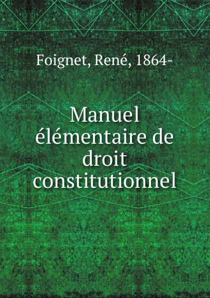 René Foignet Manuel elementaire de droit constitutionnel esmein adhémar elements de droit constitutionnel french edition