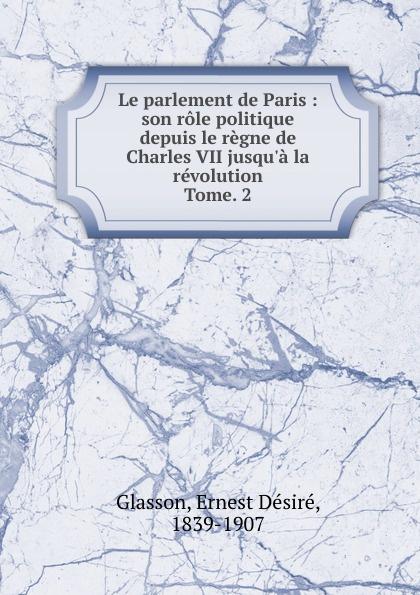 Ernest Désiré Glasson Le parlement de Paris. Tome 2