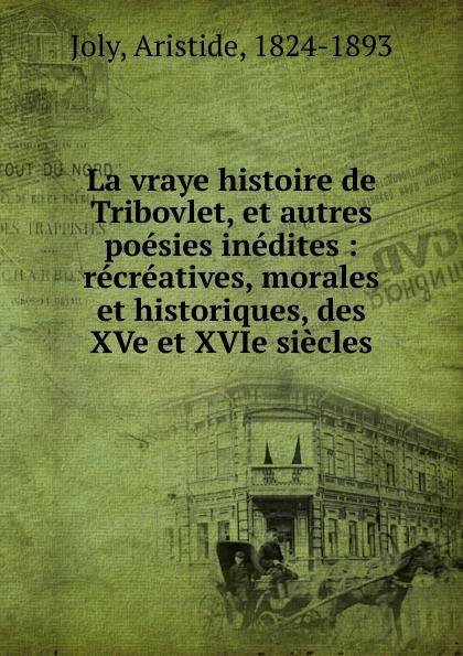 Aristide Joly La vraye histoire de Tribovlet, et autres poesies inedites