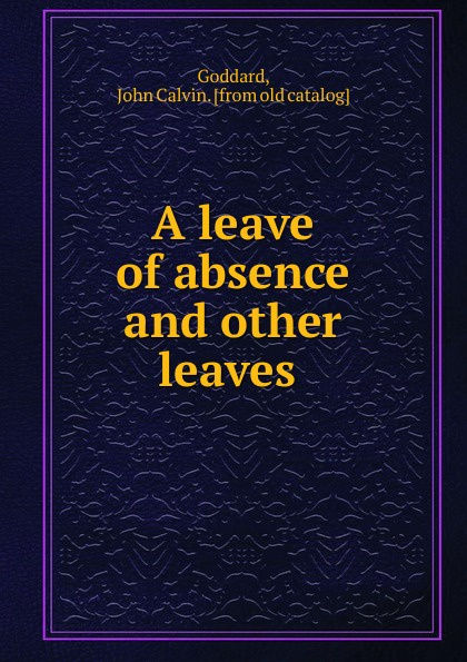 John Calvin Goddard A leave of absence and other leaves цены
