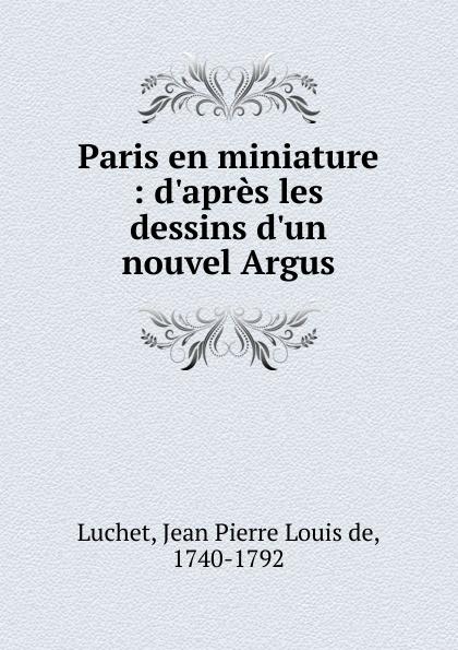 Jean Pierre Louis de Luchet Paris en miniature