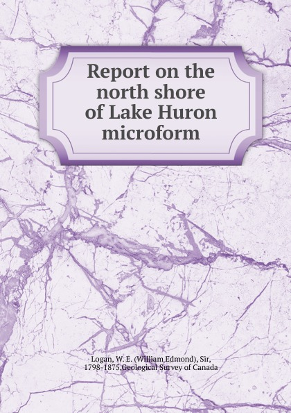 William Edmond Logan Report on the north shore of Lake Huron microform north shore billet dh 0106 lynskey salsa derailleur hanger