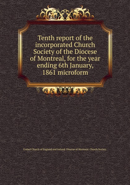 Фото - Tenth report of the incorporated Church Society of the Diocese of Montreal, for the year ending 6th January, 1861 microform seventh report of the incorporated church society of the diocese of montreal for the year ending 6th january 1858 microform