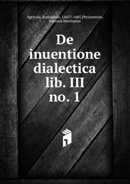 Rodolphus Agricola De inuentione dialectica lib. III цена и фото