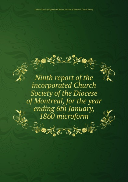 Фото - Ninth report of the incorporated Church Society of the Diocese of Montreal, for the year ending 6th January, 1860 microform seventh report of the incorporated church society of the diocese of montreal for the year ending 6th january 1858 microform