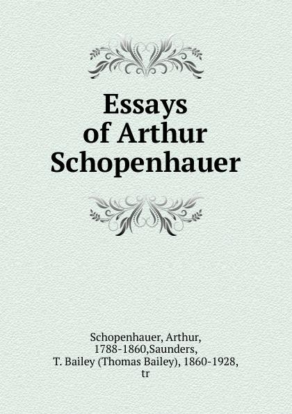 Артур Шопенгауэр Essays of Arthur Schopenhauer