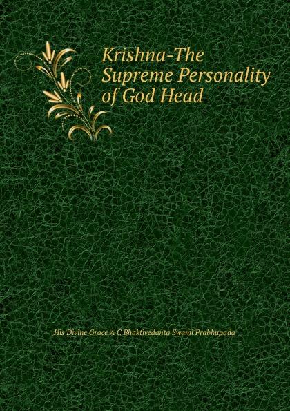 Krishna-The Supreme Personality of God Head head ti instinct supreme