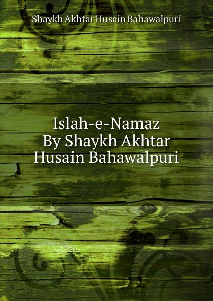 Shaykh Akhtar Husain Bahawalpuri Islah-e-Namaz By Shaykh Akhtar Husain Bahawalpuri shaykh muhammad sadiq abadi akabir ka maqaam e tawazu