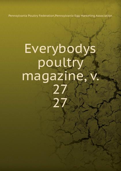 Pennsylvania Poultry Federation Everybodys poultry magazine. V. 27 magazine v