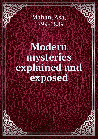 Asa Mahan Modern mysteries explained and exposed minimalist living explained