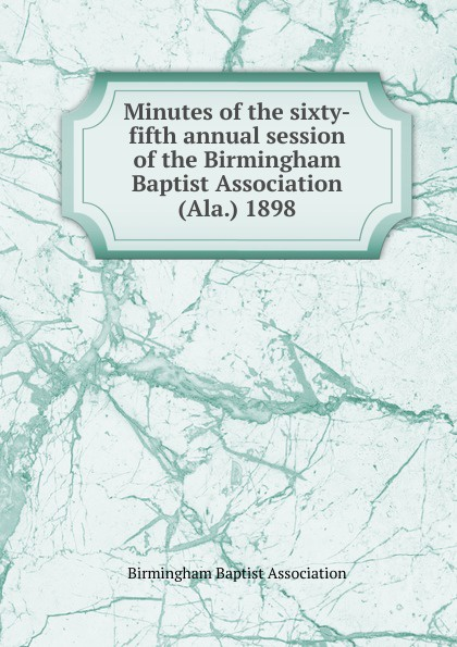 Minutes of the sixty-fifth annual session of the Birmingham Baptist Association