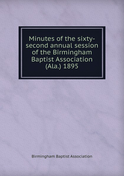 Minutes of the sixty-second annual session of the Birmingham Baptist Association