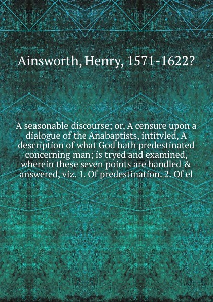 Henry Ainsworth A seasonable discourse samuel clarke a discourse concerning the being and attributes of god