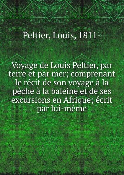 Louis Peltier Voyage de Louis Peltier louis balthazard néel voyage de paris a st cloud par mer et retour de st cloud a paris par terre vol 1 classic reprint