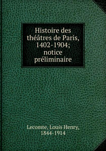 Louis Henry Lecomte Histoire des theatres de Paris, 1402-1904