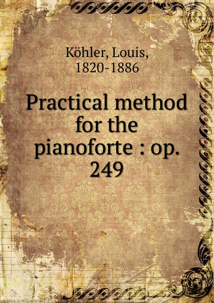 Louis Köhler Practical method for the pianoforte