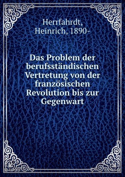 Heinrich Herrfahrdt Das Problem der berufsstandischen Vertretung von der franzosischen Revolution bis zur Gegenwart franz schnabel geschichte der neuesten zeit von der franzosischen revolution bis zur gegenwart