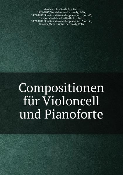 Felix Mendelssohn-Bartholdy Compositionen fur Violoncell und Pianoforte