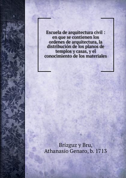 Athanasio Genaro Brizguz y Bru Escuela de arquitectura civil felix novikov los arquitectos y la arquitectura