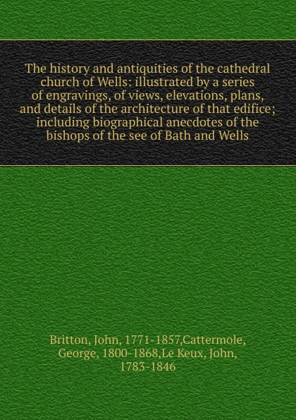 John Britton The history and antiquities of the cathedral church of Wells brown william wells illustrated edition of the life and escape of wm wells brown from american slavery