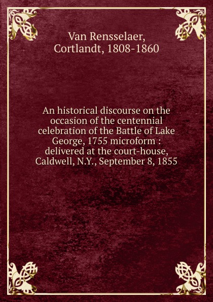 Van Rensselaer An historical discourse on the occasion of the centennial celebration of the Battle of Lake George, 1755 microform george herbert perris the battle of the marne