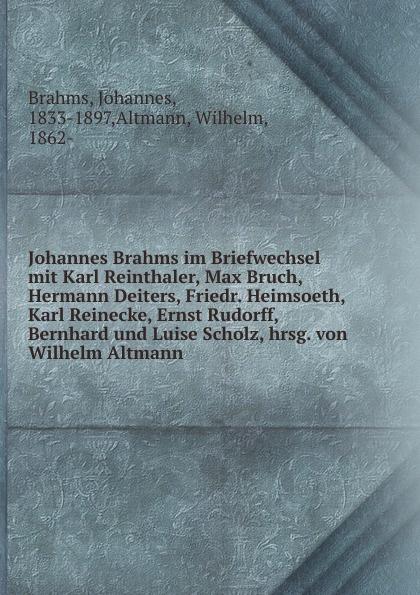 Johannes Brahms Johannes Brahms im Briefwechsel mit Karl Reinthaler, Max Bruch, Hermann Deiters, Friedr. Heimsoeth, Karl Reinecke, Ernst Rudorff, Bernhard und Luise Scholz, hrsg. von Wilhelm Altmann j keats hyperion mit einleitung hrsg von johannes hoops