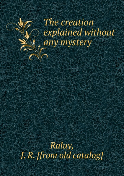 J.R. Raluy The creation explained without any mystery minimalist living explained