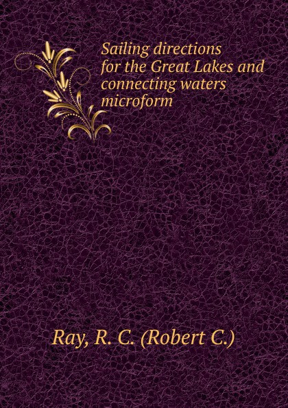Robert C. Ray Sailing directions for the Great Lakes and connecting waters microform lakes restaurant