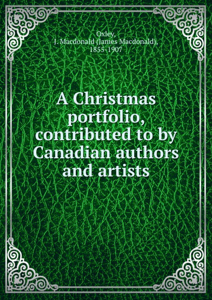 лучшая цена James Macdonald Oxley A Christmas portfolio. Contributed to by Canadian authors and artists