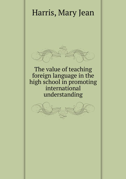 Mary Jean Harris The value of teaching foreign language in the high school in promoting international understanding promoting engagement in leisure occupations