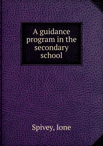 Ione Spivey A guidance program in the secondary school school guidance services