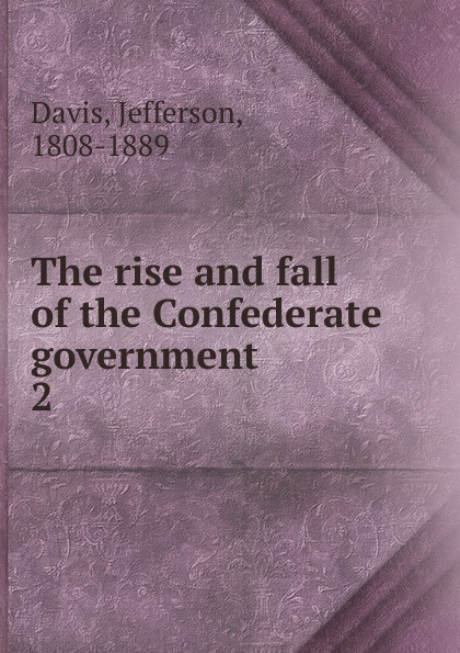 лучшая цена Jefferson Davis The rise and fall of the Confederate government