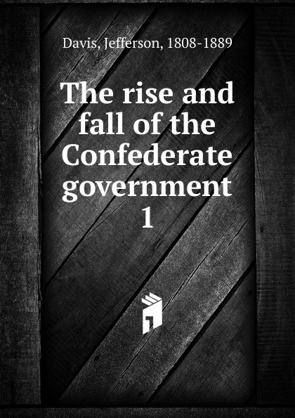 лучшая цена Jefferson Davis The rise and fall of the Confederate government. Volume 1