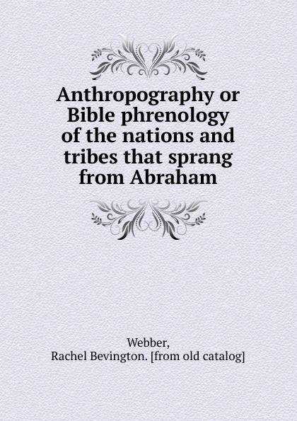 Rachel Bevington Webber Anthropography or Bible phrenology