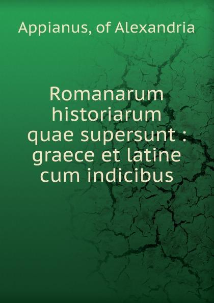 Appianus of Alexandria Romanarum historiarum quae supersunt eunapius dexippus dexippi eunapii petri patricii prisci malchi menandri historiarum quae supersunt 14