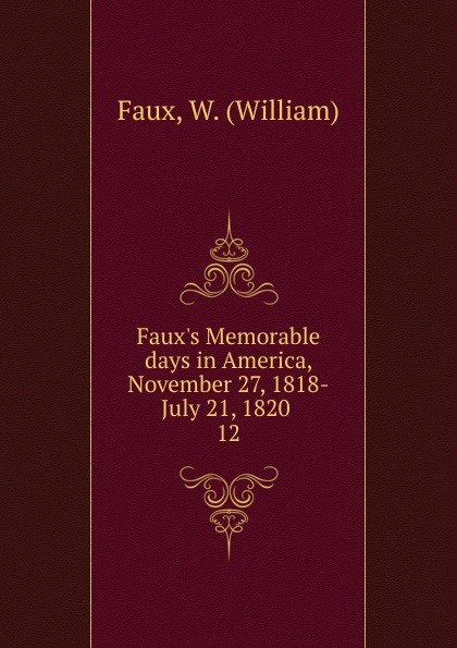 лучшая цена William Faux Faux.s Memorable days in America, November 27, 1818-July 21, 1820