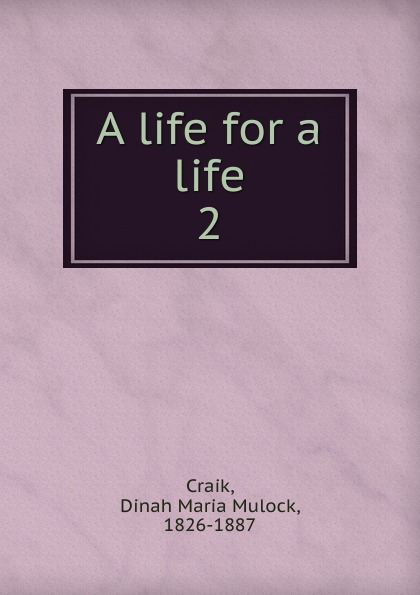 Dinah Maria Mulock Craik A life for a life dinah maria mulock craik mistress and maid 2