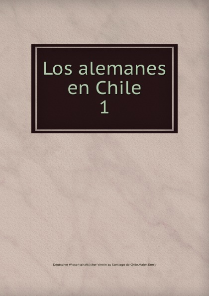 Deutscher Wissenschaftlicher Verein zu Santiago de Chile Los alemanes en Chile цены онлайн
