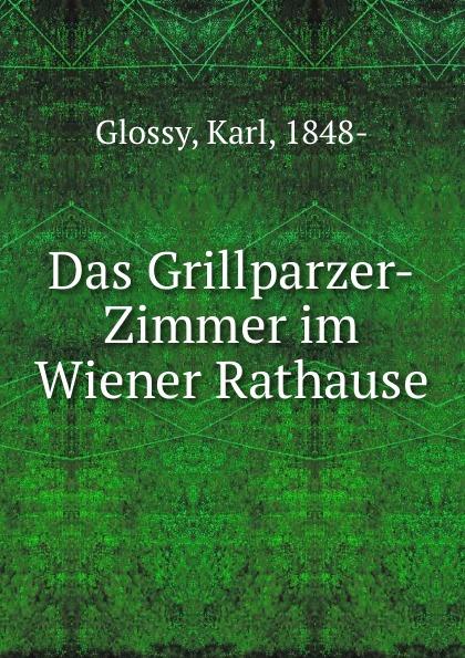Karl Glossy Das Grillparzer-Zimmer im Wiener Rathause