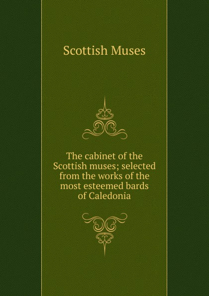 Scottish Muses The cabinet of the Scottish muses dowden john bp of edinburgh the annotated scottish communion office