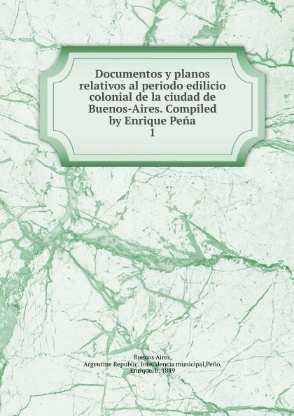 Enrique Peno Documentos y planos relativos al periodo edilicio colonial de la ciudad de Buenos-Aires. Tomo 1 la beriso buenos aires