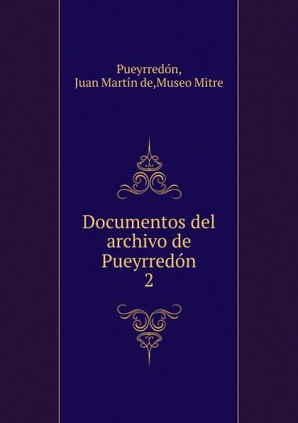 Juan Martín de Pueyrredón Documentos del archivo de Pueyrredon juan martín de pueyrredón documentos del archivo de pueyrredon tom 3