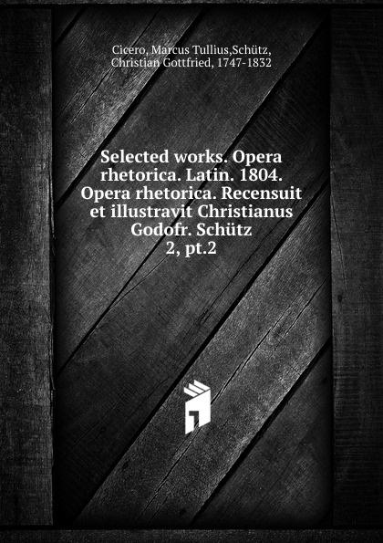 Marcus Tullius Cicero Opera rhetorica. Volume 2. Pars 2 marcus tullius cicero opera cum delectu commentariorum in usum serenissimi delphini rhetorica