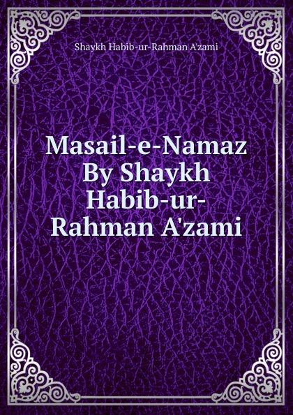 Shaykh Habib-ur-Rahman A'zami Masail-e-Namaz By Shaykh Habib-ur-Rahman A.zami недорго, оригинальная цена