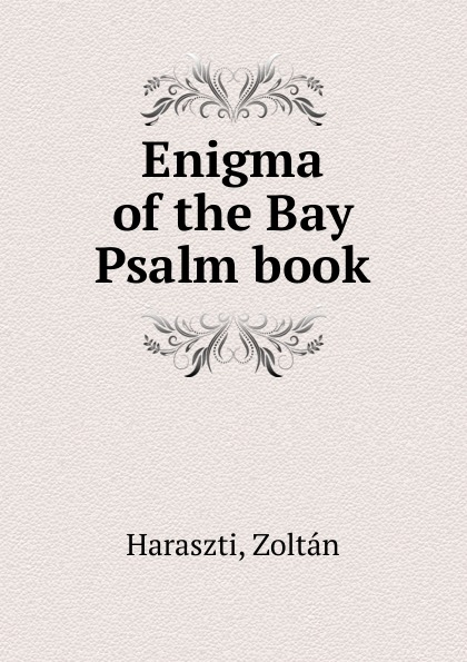 Zoltan Haraszti Enigma of the Bay Psalm book richard mather a literal reprint of the bay psalm book