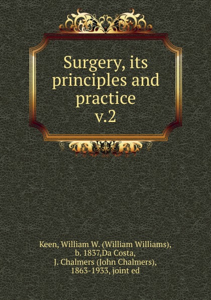 William Williams Keen Surgery, its principles and practice toeroe maria service availability principles and practice
