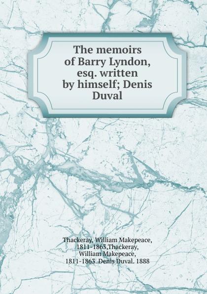 W. M. Thackeray The memoirs of Barry Lyndon, esq. written by himself w thackeray barry lyndon