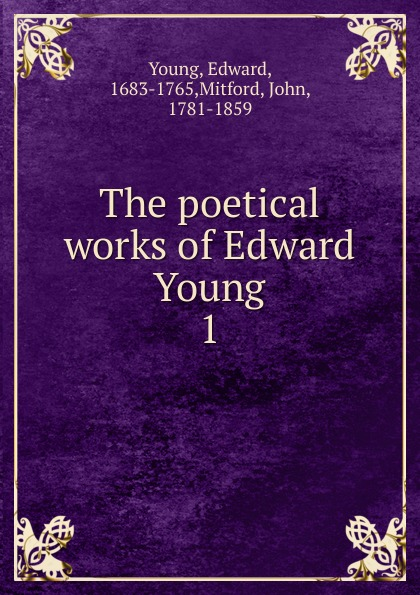 Edward Young The poetical works of Edward Young. Volume 1 edward young the poetical works vol 2