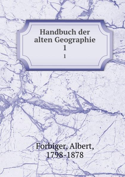 Albert Forbiger Handbuch der alten Geographie kärcher karl handbuch der alten classischen geographie german edition